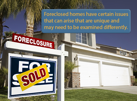 Foreclosed Homes Have Certain Issues Arise That Are Unique And May Need To  Be Examined Differently