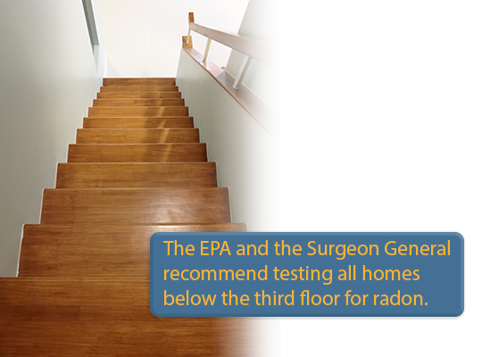 The EPA and the Surgeon General recommend testing all homes below the third floor for radon.